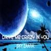 Drive Me Crazy In You - Sky Zaara