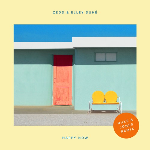 Zedd & Elley Duhé - Happy Now (Duke & Jones Remix)