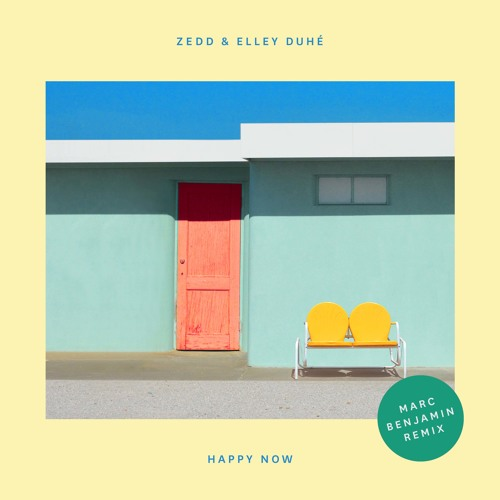 Zedd & Elley Duhé - Happy Now (Marc Benjamin Remix)