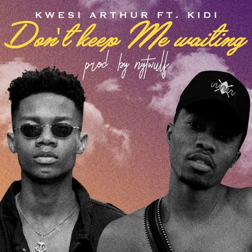 Don't Keep Me Waiting - Ft Kidi (Prod. By Nytwulf)