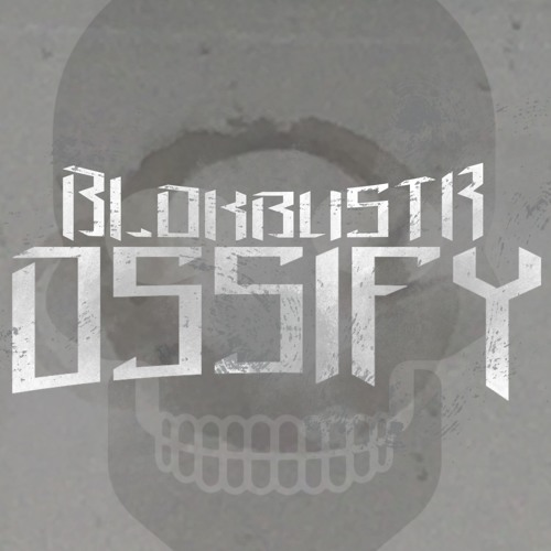 BLOKBUSTR - Ossify (Original Mix)