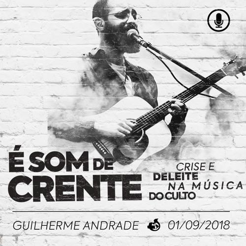 É Som de Crente: Crise e Deleite na Música do Culto - Guilherme Andrade - 01/09/2018
