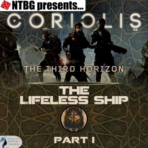 Coriolis: The Lifeless Ship Part 1