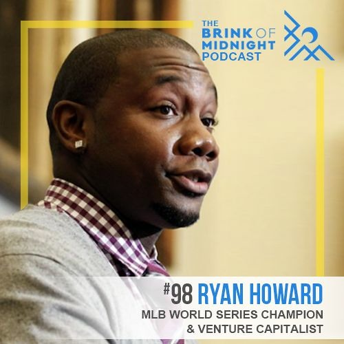 RYAN HOWARD, MLB World Series Champion & Venture Capitalist: Doing What it Takes