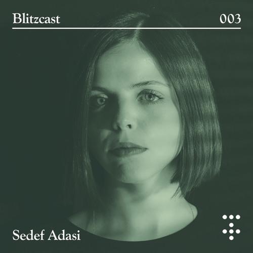 Blitzcast 003 — Sedef Adasi