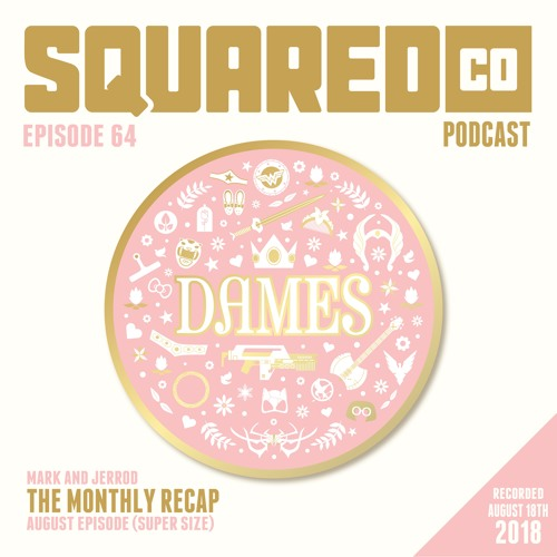 Episode 64 August Recap