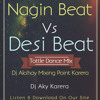 Nagin Beat Vs Desi Beat ( Tottle Dance Mix ) Dj Aky Karera