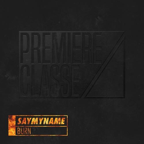 SAYMYNAME - Burn [PREMIERE CLASSE 005]