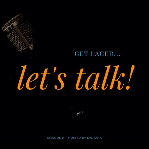 GET LACED... LET'S TALK! Podcast | Episode 9: The First Annual Met Gala | Hosted by Santana