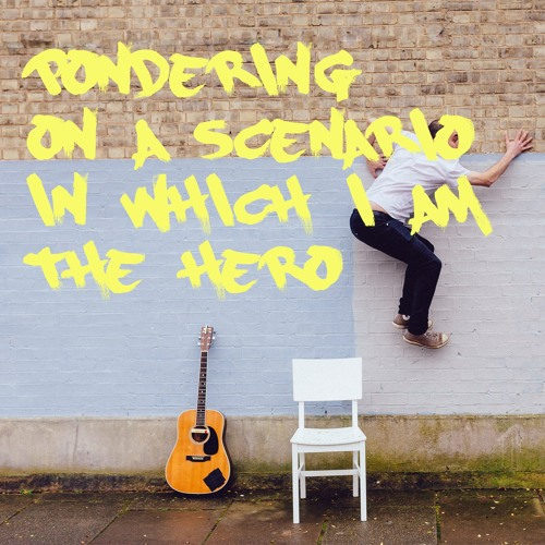 Pondering On A Scenario In Which I Am The Hero (Acoustic)