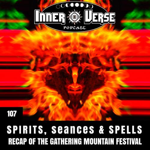 107 - Spirits, Seances & Spells: Recap of the Gathering Mountain Festival