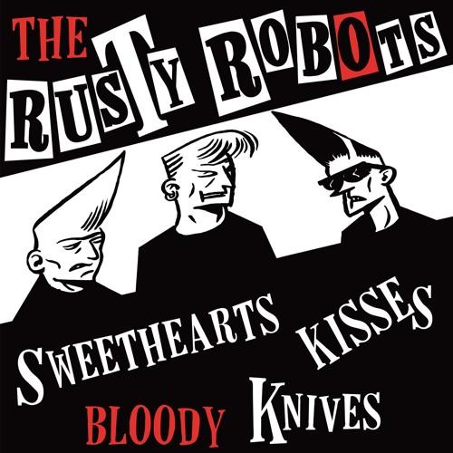 The Rusty Robots - Sweethearts, Kisses, Bloody Knives - Kill 029