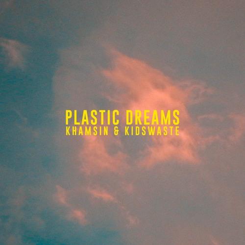 Khamsin Plastic Dreams feat. Kidswaste