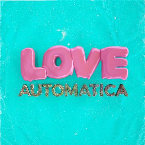 Love Automatica Ft. Chandler Blasé