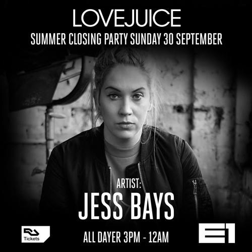 Jess Bays - Live At LoveJuice @ E1 LDN