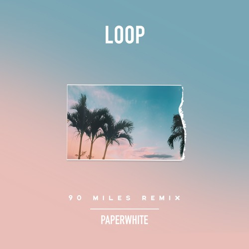 Loop (90 Miles Remix)