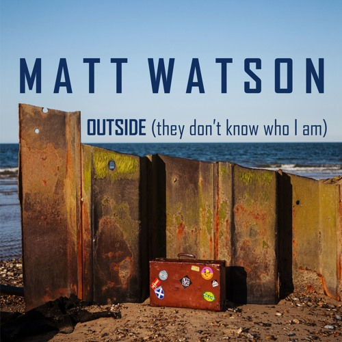 Matt Watson: OUTSIDE (they don't know who I am)