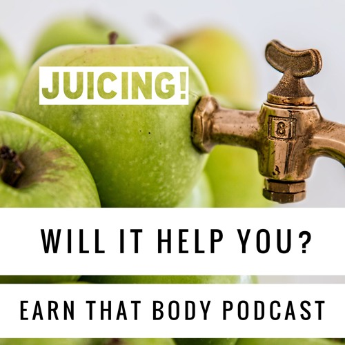 #108 Juicing! Does It Help Our Health? Weight Loss? Find Out!