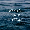 Joy In Your Waters - Collective Curated Collection.mp3