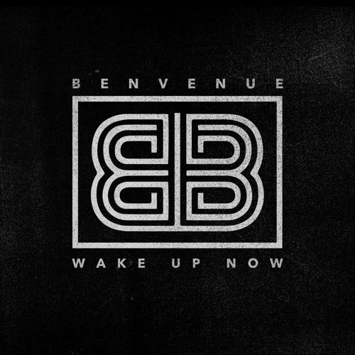"""Wake Up Now ""  Benvenue"