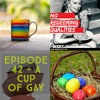 Episode 42 - A Cup Of Gay