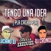 TENGO UNA IDEA (PLA CACHA PLA)   RKT   LUCIANO DJ ✘ CRONOX DJ ✘ Alexis Exequiel (DJALE!)