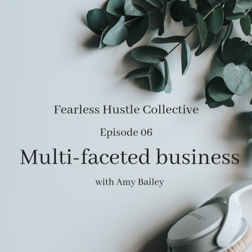 06: Multi-faceted business with Amy Bailey