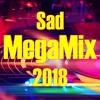 Sad MegaMix 2018 | اجمد ديوتيو حزين ممكن تسمعه فى حياتك