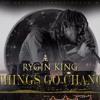 Rygin King - Things Go Change