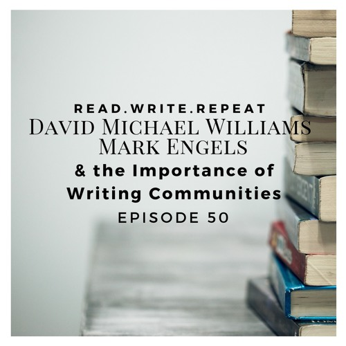 David Michael Williams, Mark Engels, & the Importance of Writing Communities-Ep.50