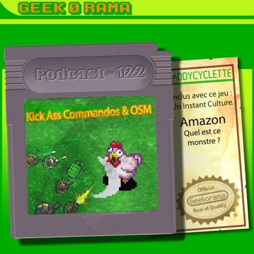 Episode 122 Geek'O'rama - Kick Ass Commandos & OSM | Culture : Amazon ? Quel est ce monstre ?