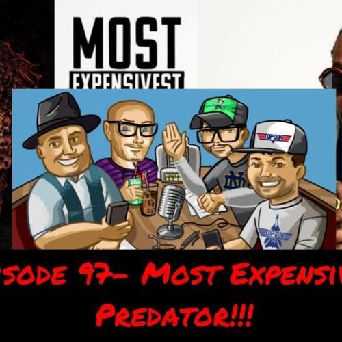 Episode 97- Most Expensivist Predator