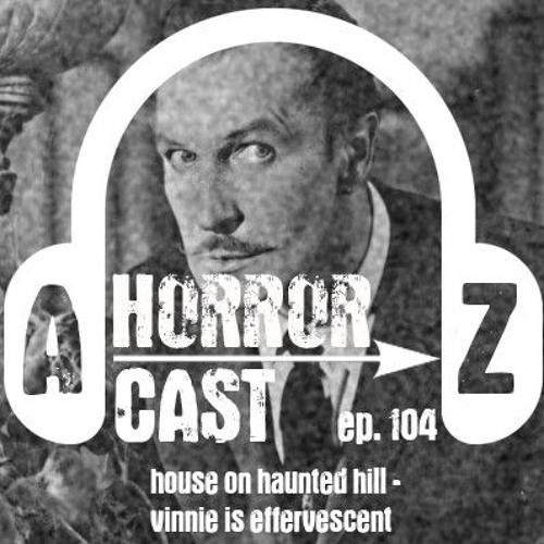 Ep 104 - House on Haunted Hill - Vinnie is Effervescent