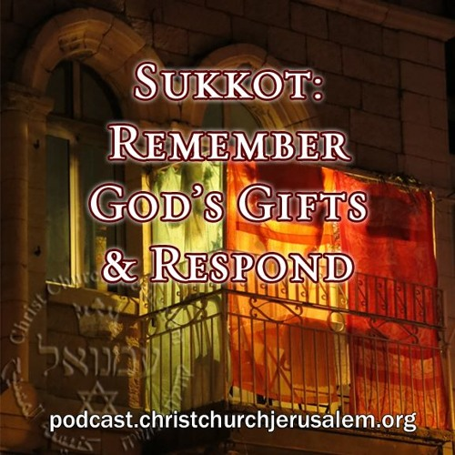 Sukkot: Remember God's Gifts & Respond