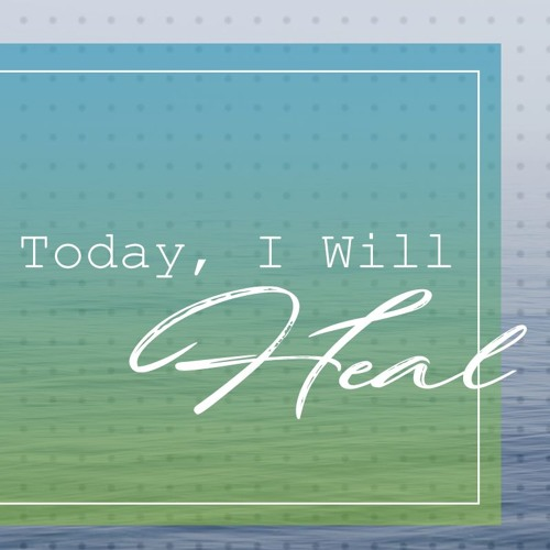 Today, I Will Heal