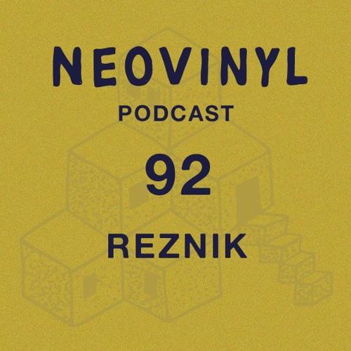 Neovinyl Podcast 92 - Reznik