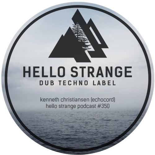 kenneth christiansen (echocord) - hello strange podcast #350