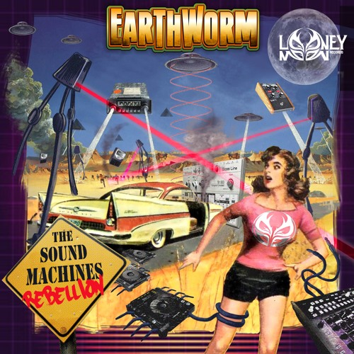 1 - Earthworm - The Sound Machines Rebellion (Preview)OUT NOW on Looney Moon