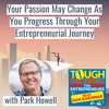 TD116: Your Passion May Change As You Progress Through Your Entrepreneurial Journey with Park Howell