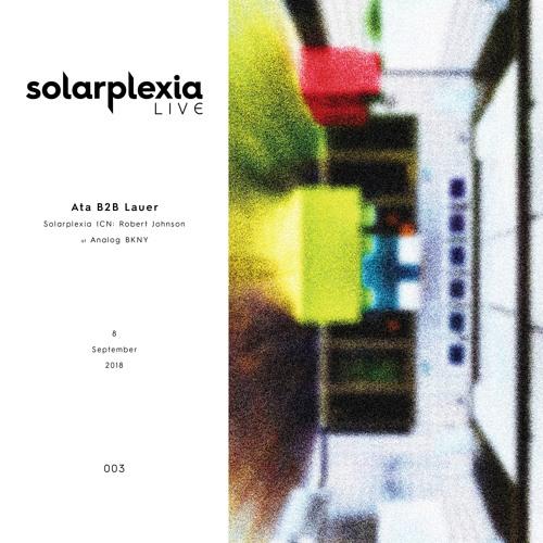 Solarplexia Live 003: Ata B2B Lauer at Analog BKNY