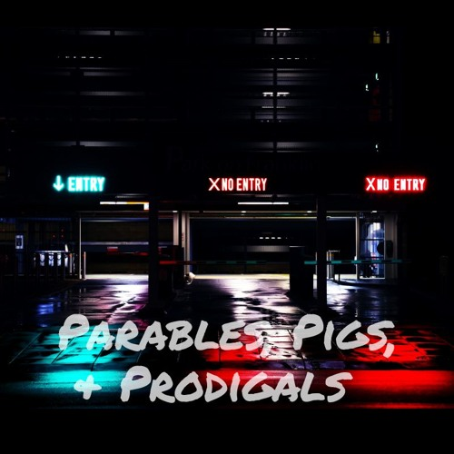 Parables, Pigs, and Prodigals