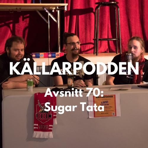 Avsnitt 70: Sugar Tata