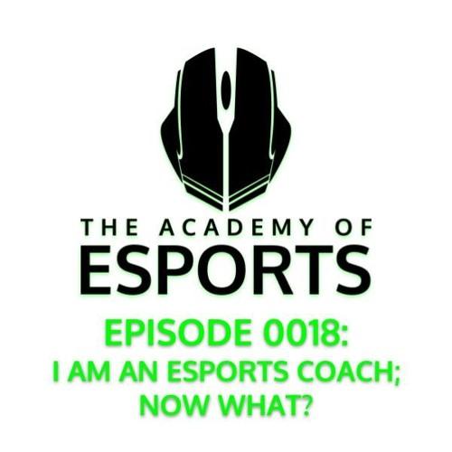 Episode 0018: I Am an Esports Coach; Now What?