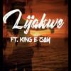 Lijakwe ft King E Zay