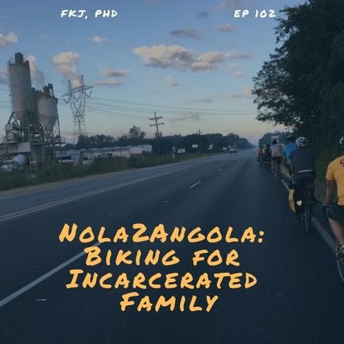 EP 102: Riding a bike to a prison (Nola2Angola)
