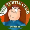 Download The Turtle Club - 05: literally just all family guy impressions Mp3