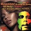 Bob Marley vs Beyonce ft Jay-Z - Could You Be Crazy In Love (Jet Boot Jack Remix) FREE DOWNLOAD!