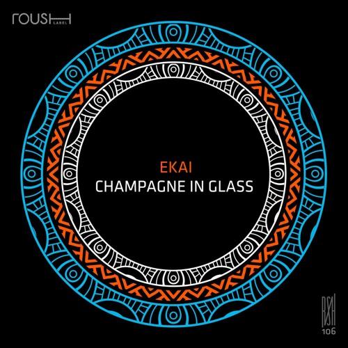 Ekai - Champagne In Glass feat. Medusa [ROUSH]
