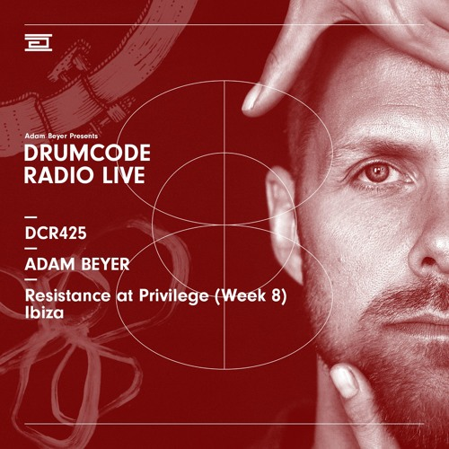 DCR425 - Drumcode Radio Live - Adam Beyer live from Resistance at Privilege (Week 8), Ibiza