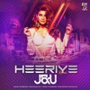 Heeriye (Race 3) - J&U (Remix)